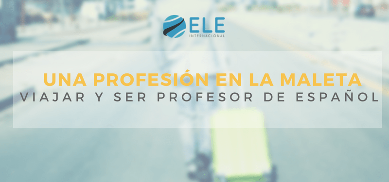 Una profesión en la maleta viajar y ser profesor de español. Ser profesor por el mundo #profedeele #spanishteacher