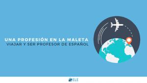 Viajar y ser profesor de español. Una profesión en la maleta que te permitirá conocer más mundo y nuevas culturas. #spanishteacher #claseele
