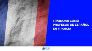 Guía para trabajar como profesor de español en Francia con recursos útiles. #spanishteacher #francia #clasedeele