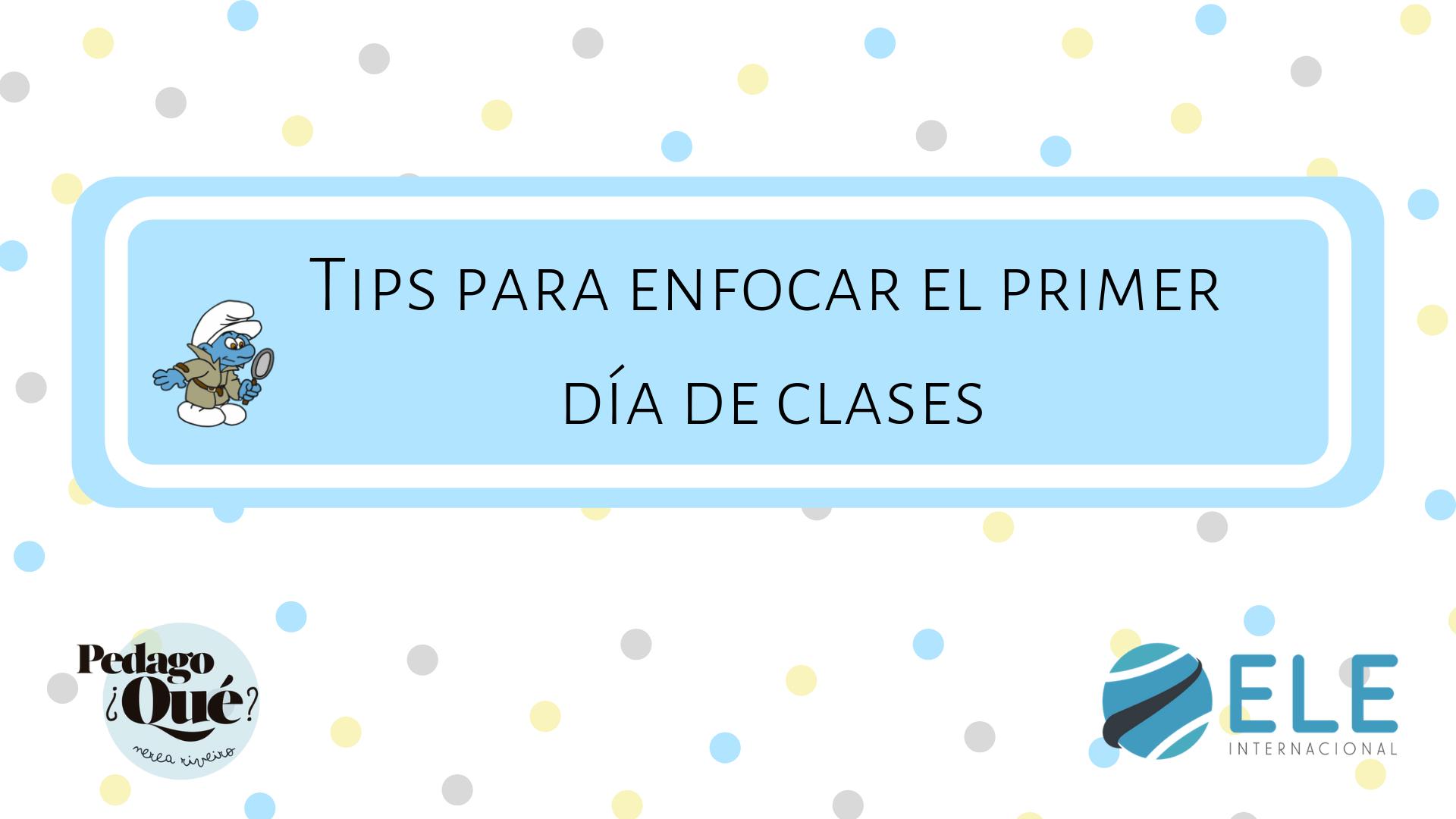 consejos y dinámicas para enfocar el primer día de clase